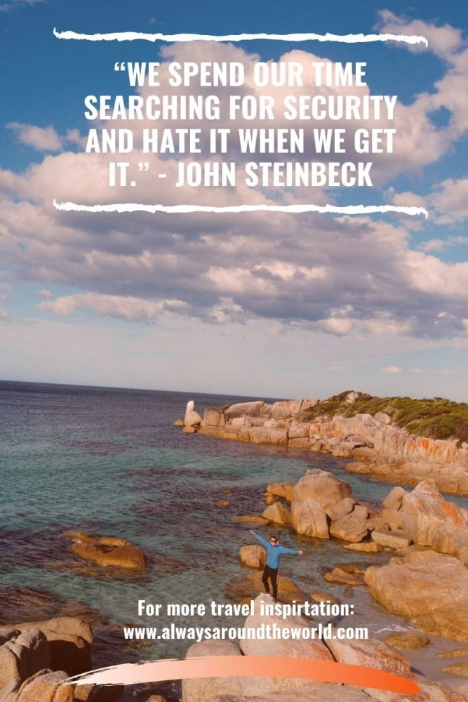 "Best Travel Quotes ""We spend our time searching for security and hate it when we get it"" - John Steinbeck"