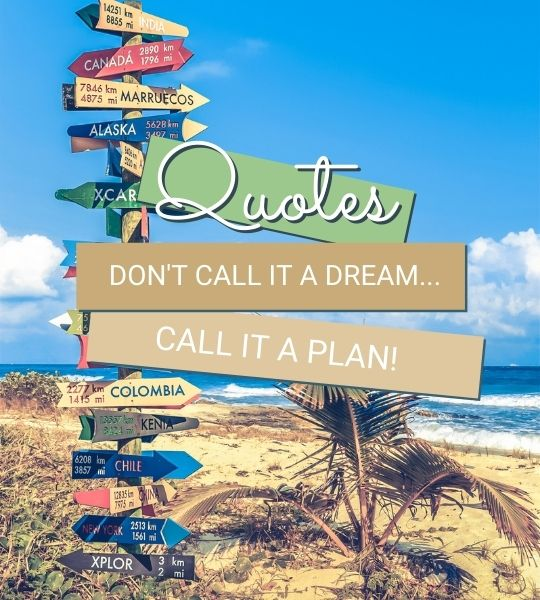 Don't call it a dream, call it a plan - Travel Quotes